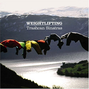 Trashcan Sinatras - Weightlifting