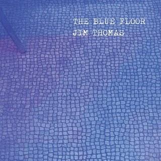 Jim Thomas - The Blue Floor - 2009