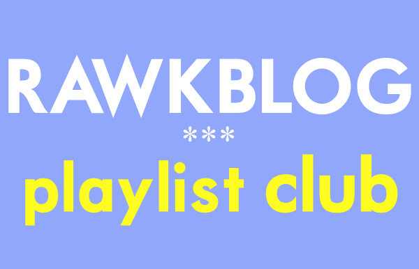 Rawkblog Playlist Club