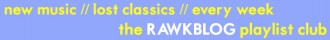 Rawkblog Playlist Club