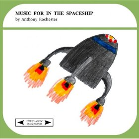 Anthony Rochester - Music For In The Spaceship