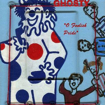 Ghosty - O Foolish Pride